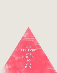 """""""She believed she could so she did."""""""