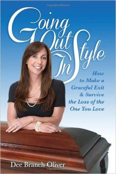 Going Out In Style - How to Make a Graceful Exit & Survive the Loss of the One You Love: Dee Branch Oliver: 9780989391108: Amazon.com: Books