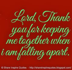 Lord, Thank you for keeping me together when i am falling apart.  #god #blessings #quotes