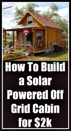 How To Build a Solar Powered Off Grid Cabin for $2k http://diyorganix.com/building-a-cabin-using-2000-or-less/