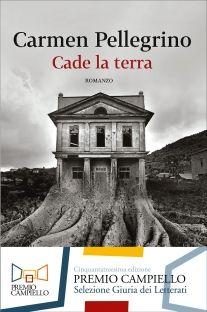 Premio Campiello 2015 - Cade la terra di Carmen Pellegrino