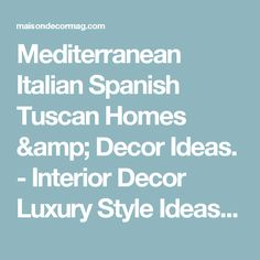 Mediterranean Italian Spanish Tuscan Homes & Decor Ideas. - Interior Decor Luxury Style Ideas - Home Decor Ideas