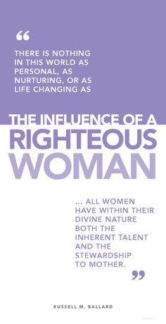"""""""There is nothing in this world as personal, as nurturing, or as life changing as the influence of a righteous woman. … All women have within their divine nature both the inherent talent and the stewardship to mother."""" - Russell M. Ballard www.theculturalhall.com #lds #quote"""