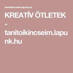 KREATÍV ÖTLETEK - tanitoikincseim.lapunk.hu Learning Tools, Techno, Education, School, Creative, Recycling, Onderwijs, Techno Music, Upcycle
