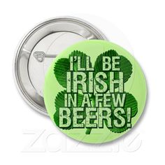 I'll Be Irish In  Few Beers Buttons