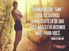 """Quando dizer """"sim"""" para os outros tenha certeza de que você não está dizendo """"não"""" para você. Paulo Coelho  #paulocoelho #acreditaremvocê"""