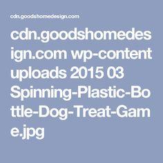 cdn.goodshomedesign.com wp-content uploads 2015 03 Spinning-Plastic-Bottle-Dog-Treat-Game.jpg
