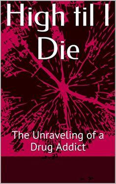 High til I Die: The Unraveling of a Drug Addict by April P https://www.amazon.com/dp/B01747K3YO/ref=cm_sw_r_pi_dp_efHCxbJRTTGTK
