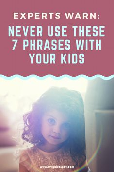 Some things we say to our kids can be pretty dangerous for their development, no matter how harmless they sound. Experts warn parents not to use these 7 phrases with our kids. Click to read.   parenting   kids   toddler   #parents #kids #toddler #momlife