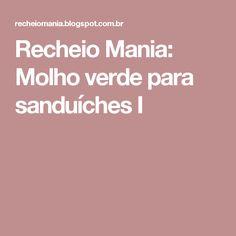 Recheio Mania: Molho verde para sanduíches I