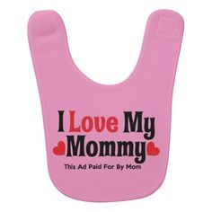 I Love My Mommy  This Ad Paid For By Mom #Girl #Bib