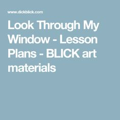 Look Through My Window - Lesson Plans - BLICK art materials