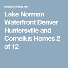 Lake Norman Waterfront Denver Huntersville and Cornelius Homes 6 of 12