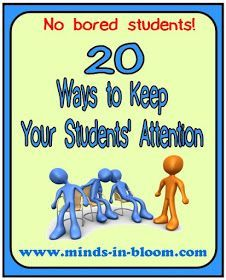 Minds in Bloom: 20 Ways to Keep Your Students' Attention - some of these will work for highschoolers