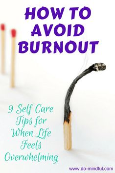 How to Avoid Burnout: 9 Self Care Tips for When Life Feels Overwhelming