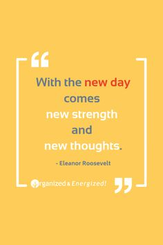 With the new day comes new strength and new thoughts. #OrganizedandEnergized #AddSpaceToYourLife