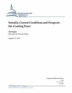 Somalia: Current Conditions and Prospects for a Lasting Peace by Ted Dagne. $1.09. 51 pages. Publisher: Congressional Research Service (August 31, 2011)