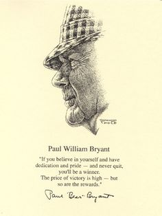 """Art Work of The Legendary Coach """"Bear"""" Bryant  If you don't know who this man is: Then you aint no ALABAMA fan...<3"""