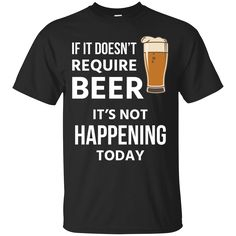 "The shirt ""Love beer Shirts ..."" is available on our store. Check it out here! http://summeupshop.com/products/love-beer-shirts-if-doesnt-require-beer-its-not-happening-today-t-shirt-tank-top-hoodies?utm_campaign=social_autopilot&utm_source=pin&utm_medium=pin"
