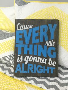 Cause Every Little Thing is Gonna Be Alright-- Quote Sign, Bob Marley Sign, Blue and White Sign, Blue Decor, Boy's Room Sign, Boy's Room by CLEVillageCraftsman on Etsy https://www.etsy.com/listing/384809782/cause-every-little-thing-is-gonna-be