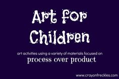 art activities for children that focus on the making of the art over the final product