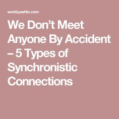 We Don't Meet Anyone By Accident – 5 Types of Synchronistic Connections