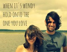 """""""When it's windy, hold onto the one you love"""" #quote #inspiration #love #valentinesday #meme"""