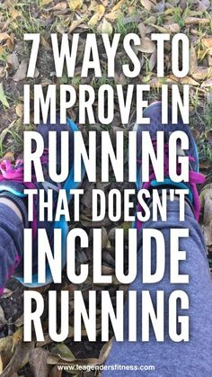 7 Ways to Improve running that doesn't include running