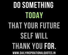 """Do something today that your future self will thank you for.""  #motivation #quote #success"