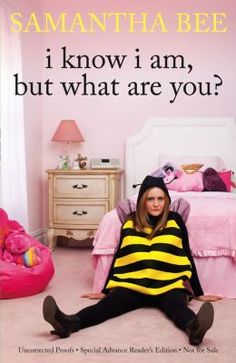"I Know I Am, But What Are You? --Samantha Bee delivers hilarious essays on everything from her parents' views on religion and sex to her pre-""Daily Show"" stint as a Japanese anime character. #books #reading"