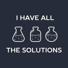 I have all the solutions chemistry science pun t-shirt. Pun gifts are also available as hoodie, kids, phone case, laptop case, sticker, wall art, notebook and mug! #pun #puns #punny #funny #science #gift #gifts #chemistry