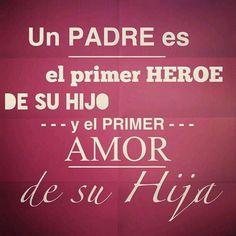 Un padre es el primer héroe de su hijo, y el primer  amor de su hija... ♡