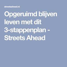 Opgeruimd blijven leven met dit 3-stappenplan - Streets Ahead