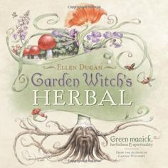 Garden Witch's Herbal: Green Magick, Herbalism & Spirituality by Ellen Dugan, http://www.amazon.com/dp/0738714291/ref=cm_sw_r_pi_dp_OTh4pb1413QCM
