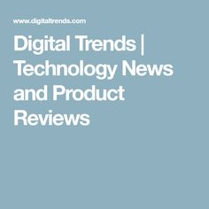 Digital Trends   Technology News and Product Reviews