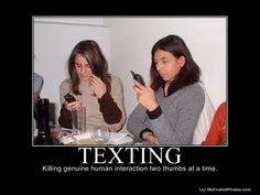 """""""Texting - Killing Genuine human interaction two thumbs at a time.""""  Why I prefer my landline phone over my cell phone."""