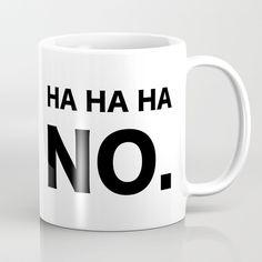 Buy HA HA HA NO. Coffee Mug by catmustache. Coffee Mug. Quote, Quotes fun, cool, funny. Coffee mug. Humor. Design