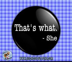 """Funny Button - That's What She Said 2.25"""" Button, The Office,pinback magnet,humor,funny,pin,badge,office quotes,dwight shrute,michael scott by BigDaddyButtons on Etsy"""