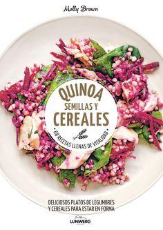 Brown, Molly. Quinoa, semillas y cereales : 68 recetas llenas de vitalidad. Barcelona : Lunwerg, cop. 2017