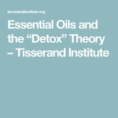 "Essential Oils and the ""Detox"" Theory – Tisserand Institute"