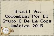 http://tecnoautos.com/wp-content/uploads/imagenes/tendencias/thumbs/brasil-vs-colombia-por-el-grupo-c-de-la-copa-america-2015.jpg Partido Colombia Brasil Copa America 2015. Brasil vs. Colombia: por el Grupo C de la Copa América 2015, Enlaces, Imágenes, Videos y Tweets - http://tecnoautos.com/actualidad/partido-colombia-brasil-copa-america-2015-brasil-vs-colombia-por-el-grupo-c-de-la-copa-america-2015/