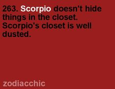 263...Scorpio doesn't hide things in the closet. Scorpio's closet is well dusted