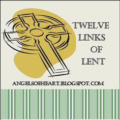 Angels Of Heart: 12 Links of Lent