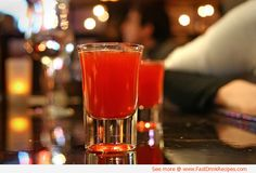 Red Headed Slut Shooter 1 oz Jagermeister  1 oz peach schnapps  2 oz cranberry juice