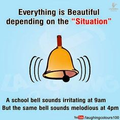 A School bell sounds irritating at 9 am. But the same bell sounds melodious at 4 pm Ego Quotes, Attitude Quotes, Quotable Quotes, Wisdom Quotes, True Quotes, Motivational Picture Quotes, Inspirational Quotes Pictures, Real Life Quotes, Reality Quotes