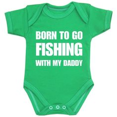 1 ONE 'Born to go Fishing with my Daddy' Fun Slogan Baby Clothes Bodysuit Vest Newborn-12 months in choice of 6 Colours GREEN 3-6:Amazon:Baby