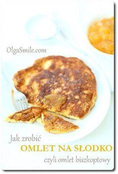 Jak zrobić omlet na słodko - przepis Olgi Smile Crepes And Waffles, Gluten Free Pancakes, Eat Lunch, Sweet Recipes, Veggies, Tasty, Breakfast, Pierogi, Wraps