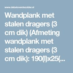 Wandplank met stalen dragers (3 cm dik) (Afmeting wandplank met stalen dragers (3 cm dik): 190(l)x25(d)x3(dikte))   Home   De Betoverde Zolder