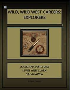 Wild, Wild West Careers: Explorers - Lewis and Clark Includes lectures, engaging activities, review games, worksheet and teachers key.