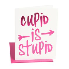 "Greeting: ""Cupid Is Stupid"" (Blank Inside) Printing: Fuschia Foil Card size: x Folded Paper: thick colored stock with coordinating envelope Hate Valentines Day, Valentine Day Cards, Valentine Party, Valentine Ideas, Greeting Card Companies, Greeting Cards, Valentine Poster, Diy Gifts For Him, Valentine's Day Printables"